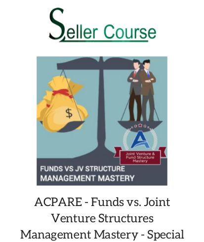 ACPARE - Funds vs. Joint Venture Structures Management Mastery - Special