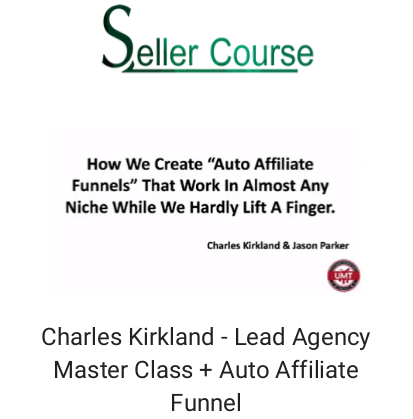 Charles Kirkland - Lead Agency Master Class + Auto Affiliate Funnel