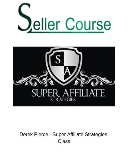 Derek Pierce - Super Affiliate Strategies Class