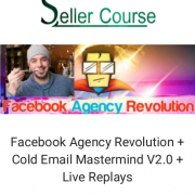 Facebook Agency Revolution + Cold Email Mastermind V2.0 + Live Replays