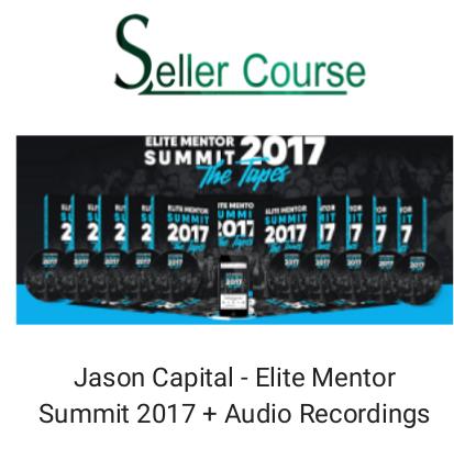 Jason Capital - Elite Mentor Summit 2017 + Audio Recordings