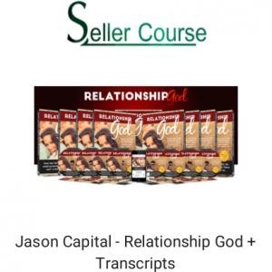 Jason Capital - Relationship God + Transcripts