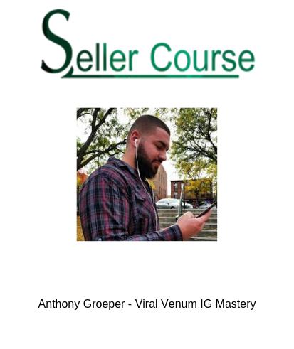 Anthony Groeper - Viral Venum IG Mastery