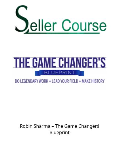 Robin Sharma – The Game Changer´s Blueprint