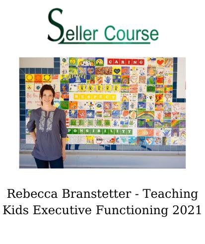 Rebecca Branstetter - Teaching Kids Executive Functioning 2021