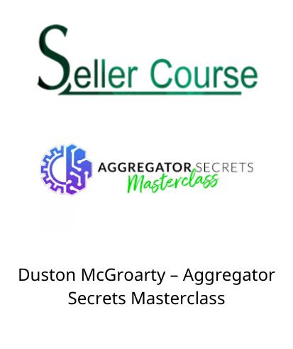 Duston McGroarty – Aggregator Secrets Masterclass