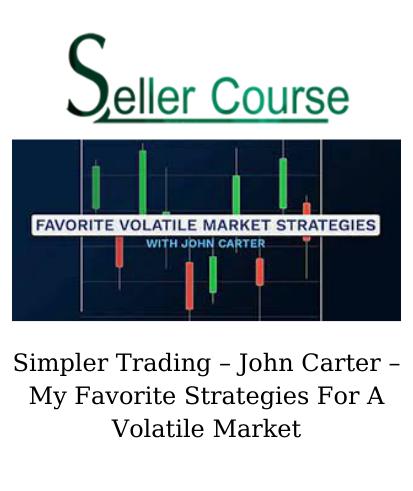 Simpler Trading – John Carter – My Favorite Strategies For A Volatile Market