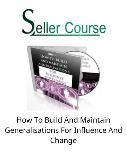 How To Build And Maintain Generalisations For Influence And Change