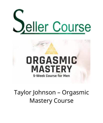 Taylor Johnson – Orgasmic Mastery Course